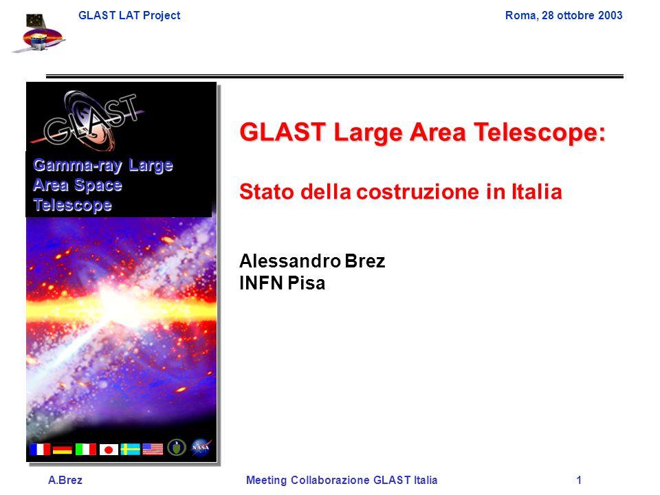 GLAST LAT ProjectRoma, 28 ottobre 2003 A.Brez Meeting Collaborazione GLAST Italia 1 GLAST Large Area Telescope: Stato della costruzione in Italia Alessandro Brez INFN Pisa Gamma-ray Large Area Space Telescope