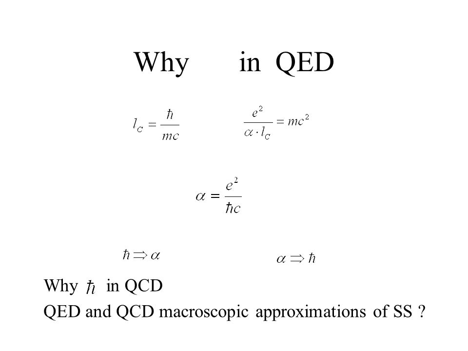 Why in QED QED and QCD macroscopic approximations of SS Whyin QCD