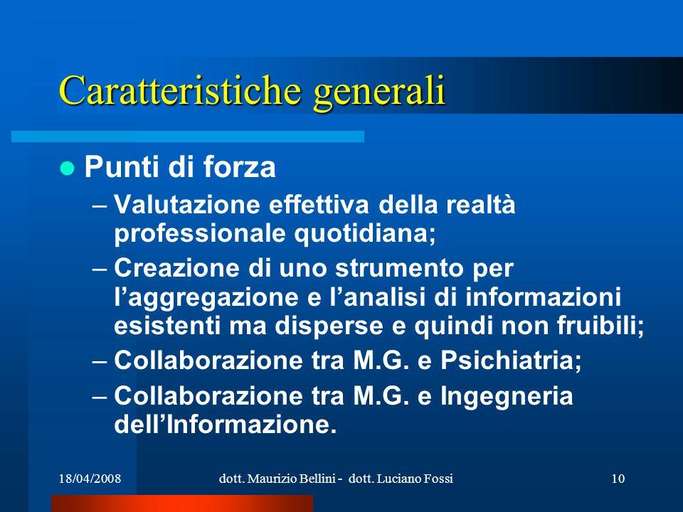 18/04/2008dott. Maurizio Bellini - dott. Luciano Fossi10 Caratteristiche generali Punti di forza –Valutazione effettiva della realtà professionale quo