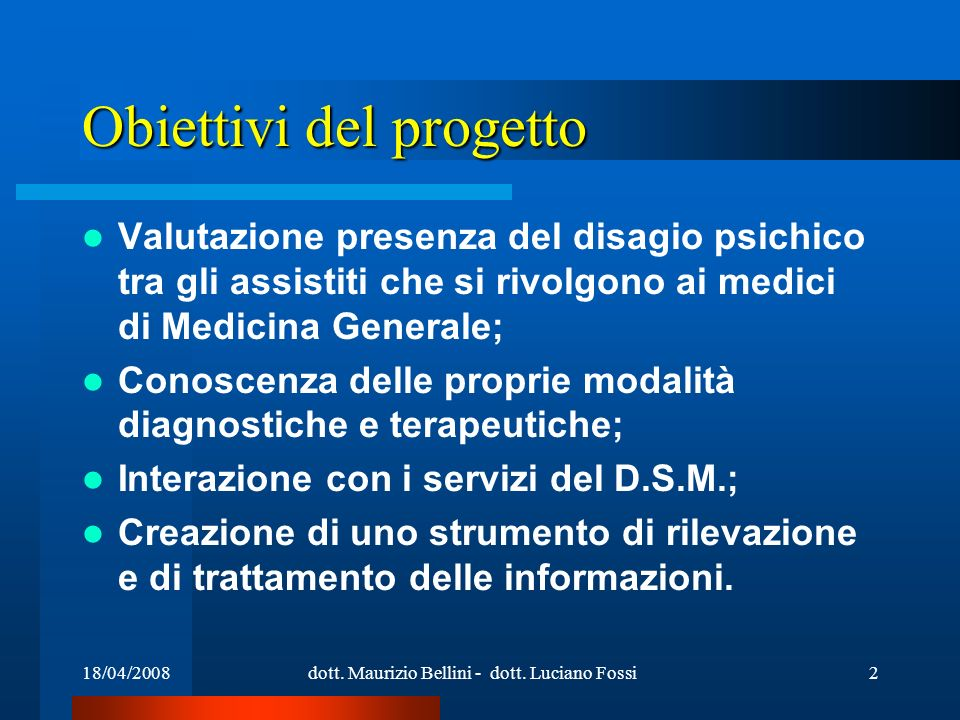 dott. Maurizio Bellini - dott. Luciano Fossi2 Obiettivi del progetto Valutazione presenza del disagio psichico tra gli assistiti che si rivolgono ai m