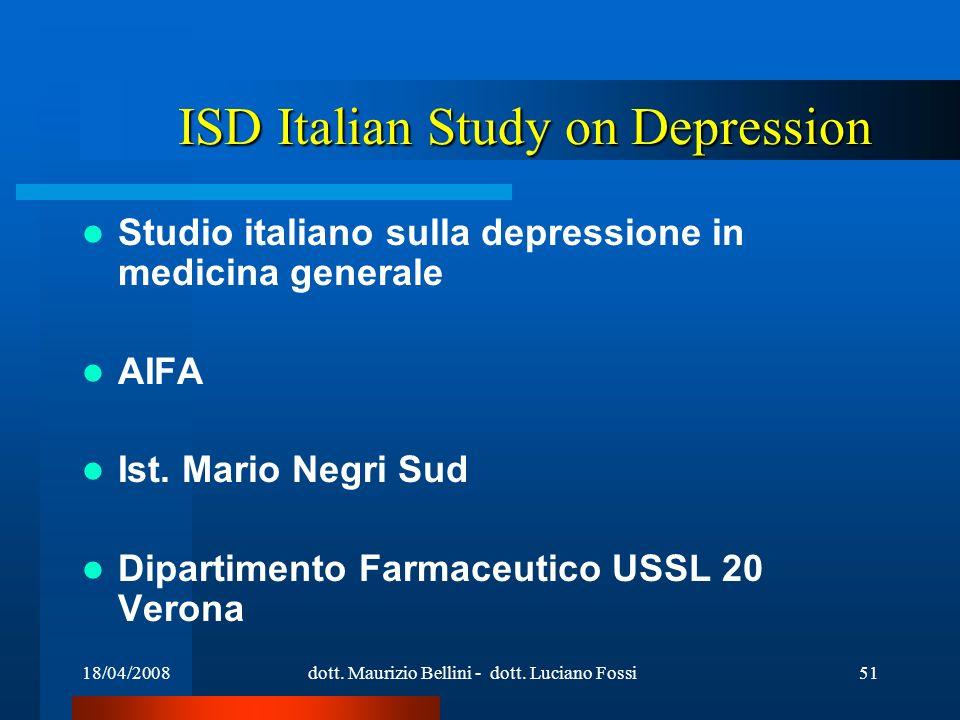 18/04/2008dott. Maurizio Bellini - dott. Luciano Fossi51 ISD Italian Study on Depression Studio italiano sulla depressione in medicina generale AIFA I