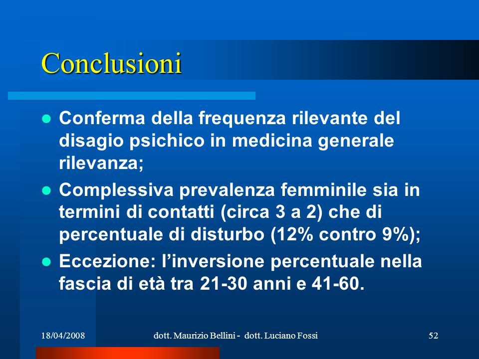 18/04/2008dott. Maurizio Bellini - dott. Luciano Fossi52 Conclusioni Conferma della frequenza rilevante del disagio psichico in medicina generale rile