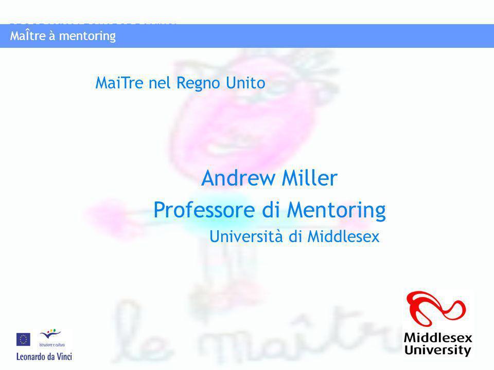 MaÎtre à mentoring PROGRAMMA LEONAROD DA VINCI MaÎtre à mentoring Andrew Miller Professore di Mentoring Università di Middlesex MaiTre nel Regno Unito