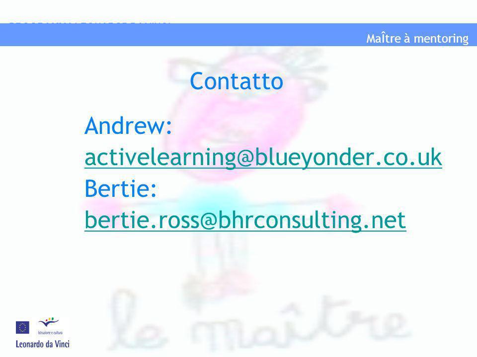 MaÎtre à mentoring PROGRAMMA LEONAROD DA VINCI Contatto Andrew: activelearning@blueyonder.co.uk Bertie: bertie.ross@bhrconsulting.net
