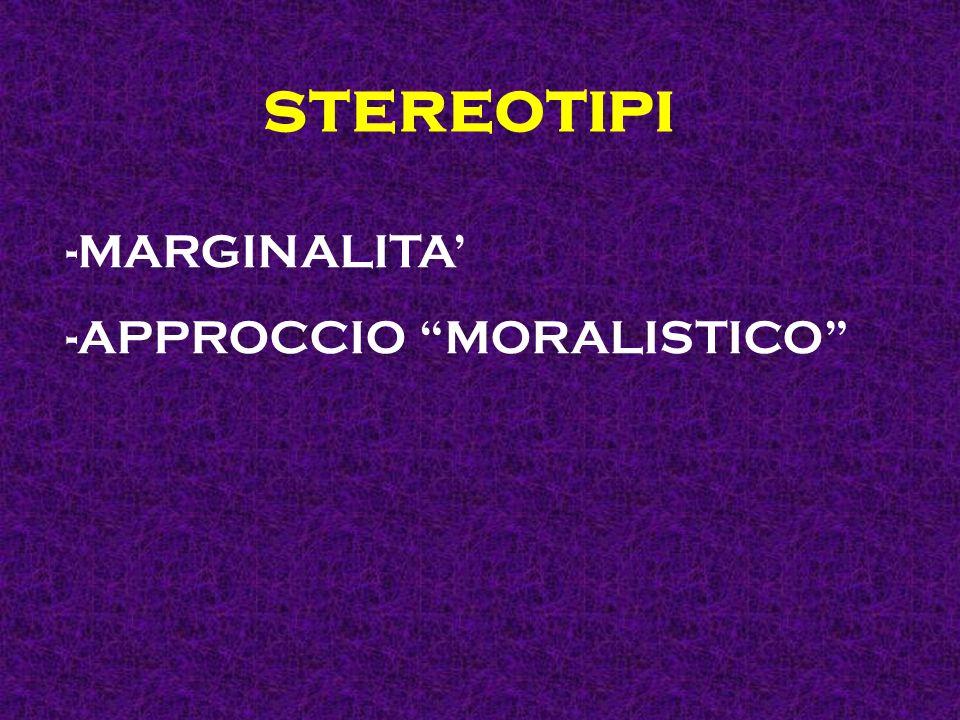 stereotipi -MARGINALITA -APPROCCIO MORALISTICO