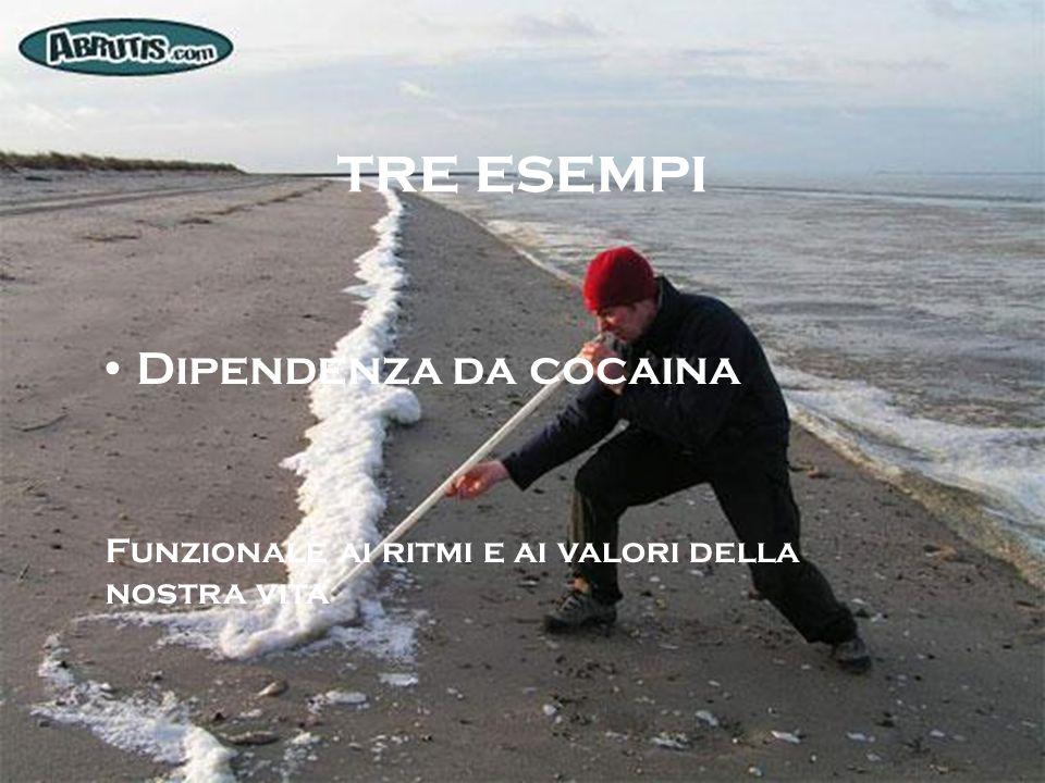 tre esempi Dipendenza da cocaina Funzionale ai ritmi e ai valori della nostra vita
