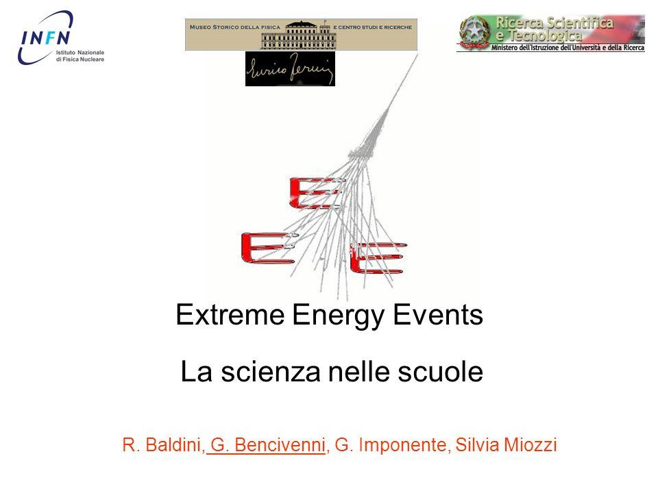 Extreme Energy Events La scienza nelle scuole R. Baldini, G. Bencivenni, G. Imponente, Silvia Miozzi