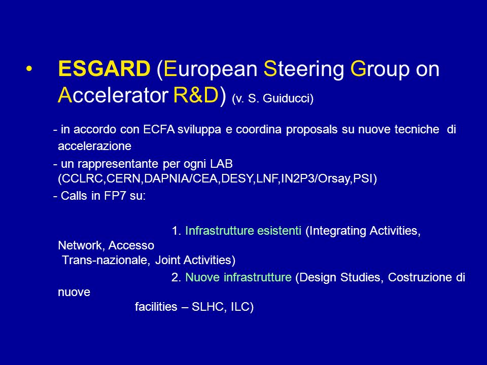 ESGARD (European Steering Group on Accelerator R&D) (v. S. Guiducci) - in accordo con ECFA sviluppa e coordina proposals su nuove tecniche di accelera