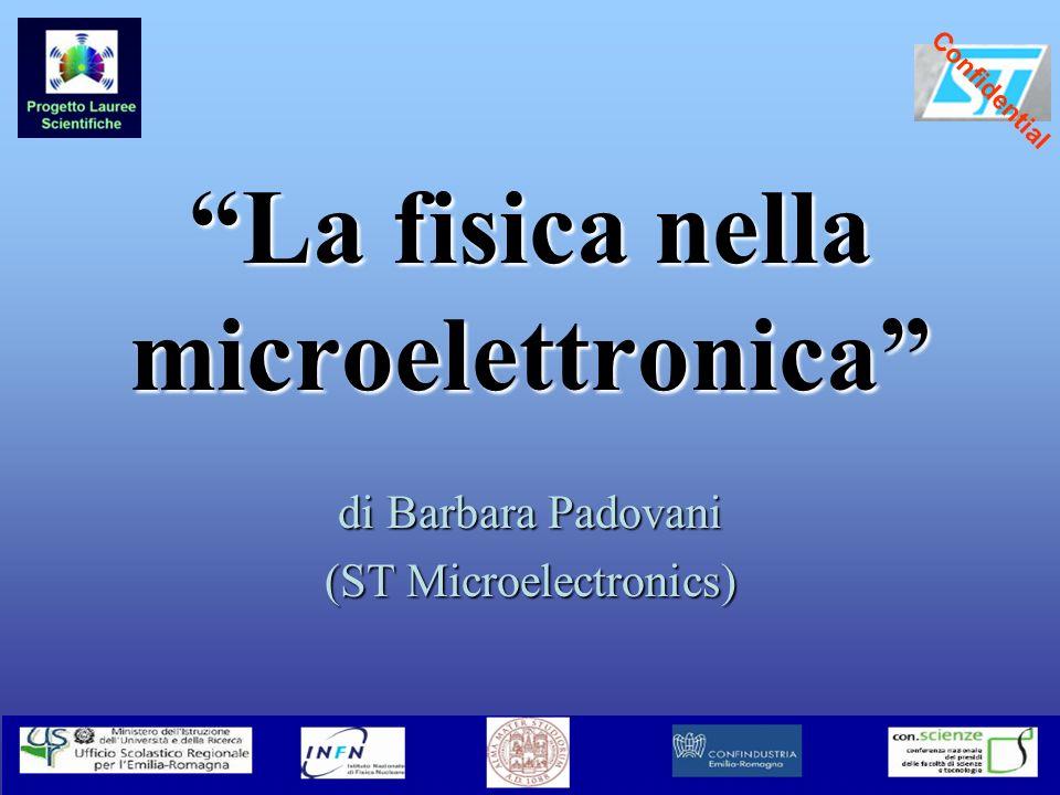 Confidential La fisica nella microelettronica di Barbara Padovani (ST Microelectronics)