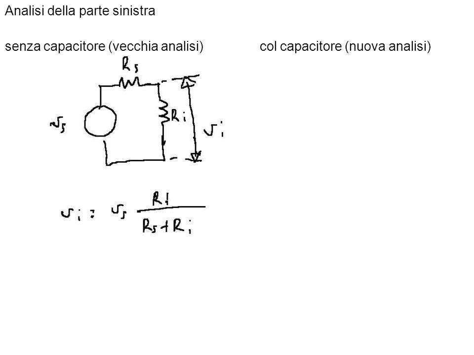 Analisi della parte sinistra senza capacitore (vecchia analisi)col capacitore (nuova analisi)