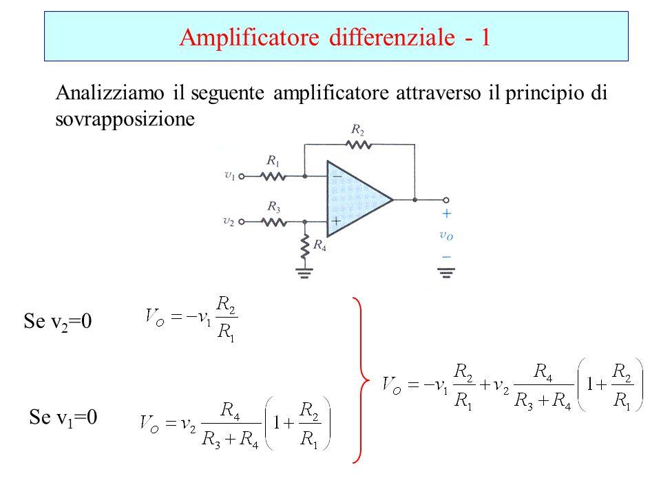 Amplificatore differenziale - 1 Analizziamo il seguente amplificatore attraverso il principio di sovrapposizione Se v 2 =0 Se v 1 =0