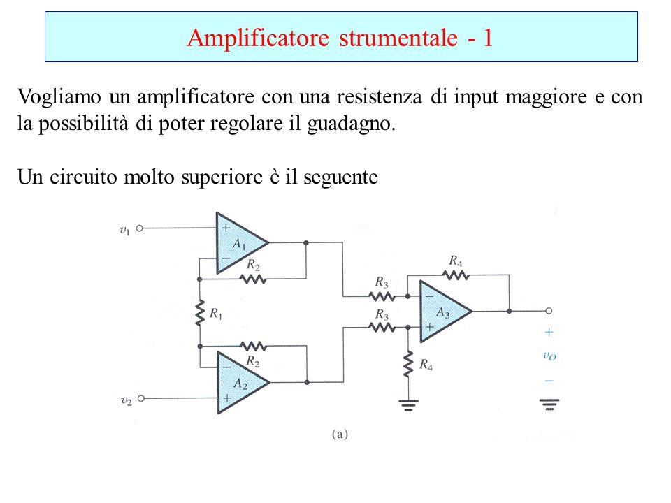 Amplificatore strumentale - 1 Vogliamo un amplificatore con una resistenza di input maggiore e con la possibilità di poter regolare il guadagno. Un ci