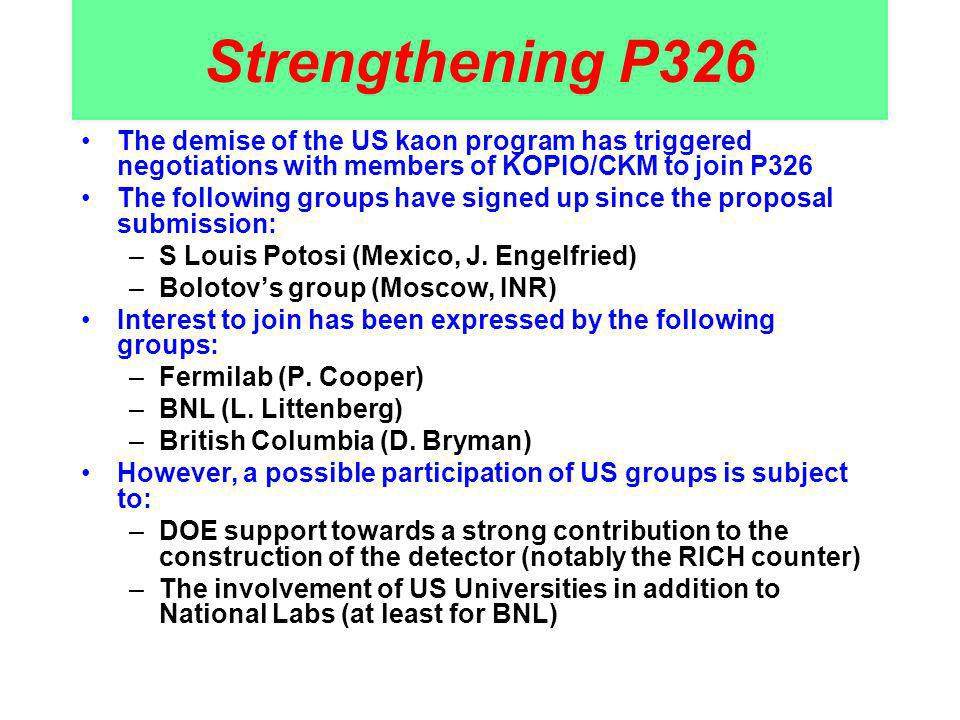 Strengthening P326 The demise of the US kaon program has triggered negotiations with members of KOPIO/CKM to join P326 The following groups have signe