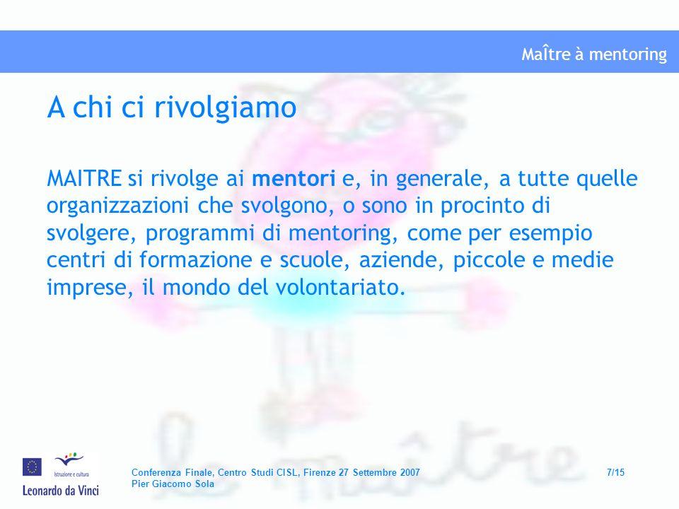 MaÎtre à mentoring Conferenza Finale, Centro Studi CISL, Firenze 27 Settembre 20078/15 Pier Giacomo Sola Che cosa abbiamo fatto in questi anni ?