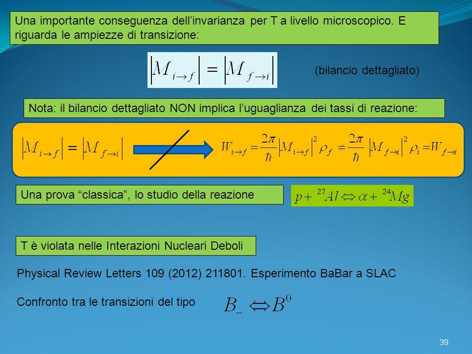 Nota: il bilancio dettagliato NON implica luguaglianza dei tassi di reazione: Una prova classica, lo studio della reazione T è violata nelle Interazio
