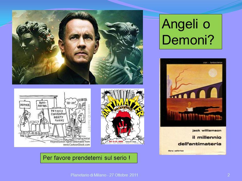 2 Angeli o Demoni? Per favore prendetemi sul serio ! Planetario di Milano - 27 Ottobre 2011