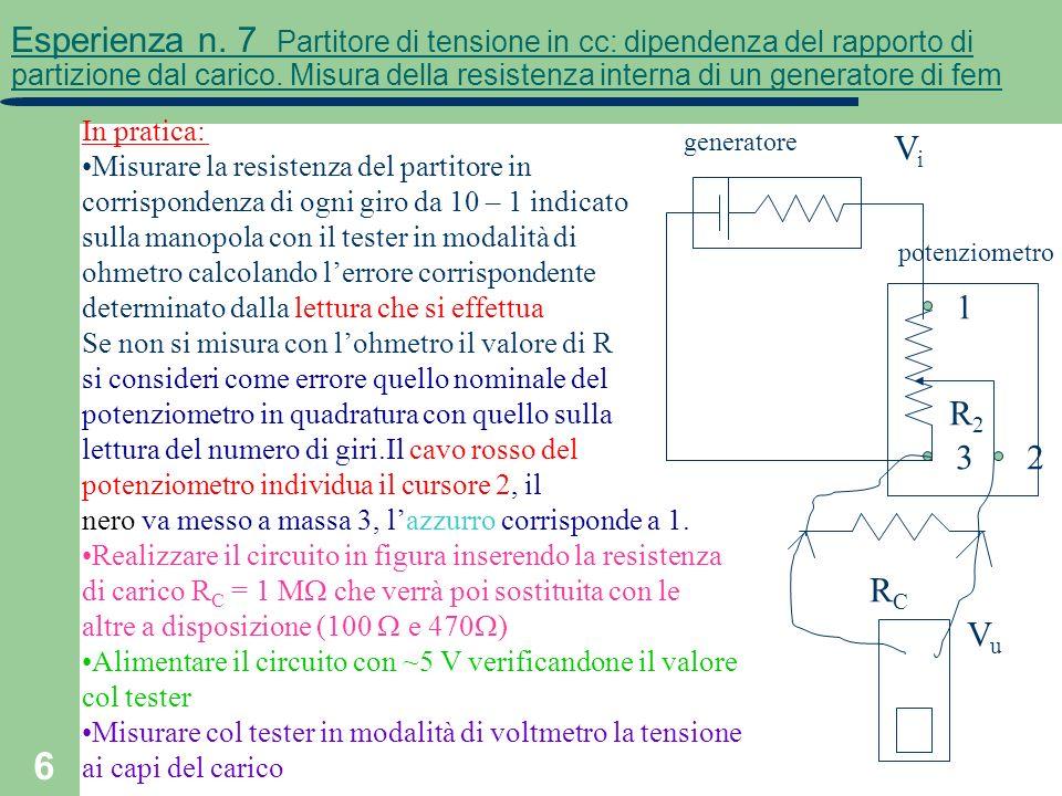 6 Esperienza n. 7 Partitore di tensione in cc: dipendenza del rapporto di partizione dal carico. Misura della resistenza interna di un generatore di f