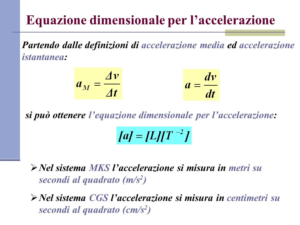 Equazione dimensionale per laccelerazione Partendo dalle definizioni di accelerazione media ed accelerazione istantanea: si può ottenere lequazione di