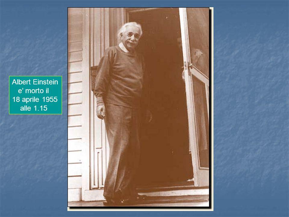 Albert Einstein e morto il 18 aprile 1955 alle 1.15