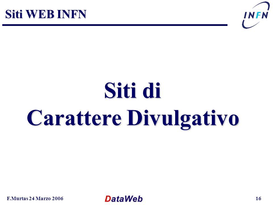 F.Murtas 24 Marzo 200616 Siti WEB INFN Siti di Carattere Divulgativo