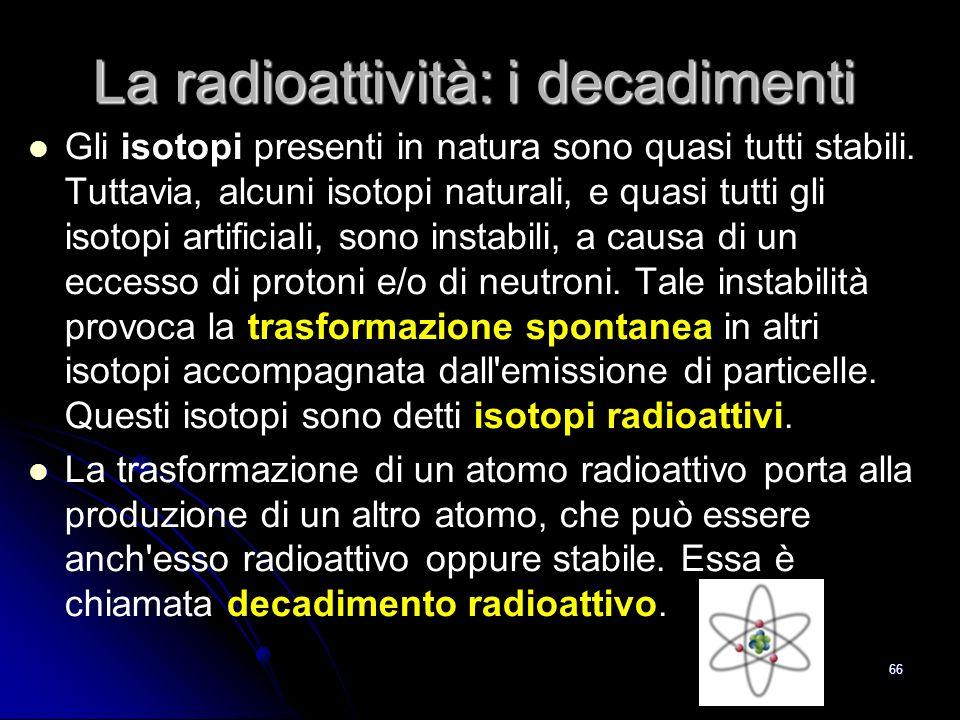 65 La struttura dellatomo è la stessa per tutti gli elementi chimici che conosciamo.