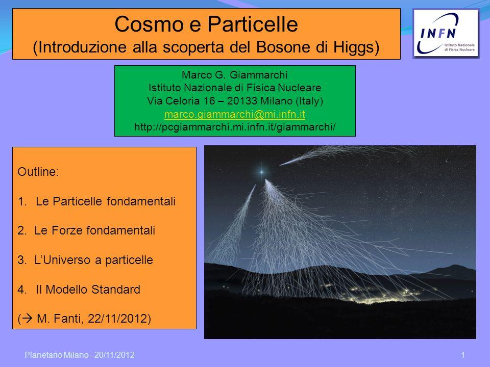 Planetario Milano - 20/11/2012 1 Marco G. Giammarchi Istituto Nazionale di Fisica Nucleare Via Celoria 16 – 20133 Milano (Italy) marco.giammarchi@mi.i