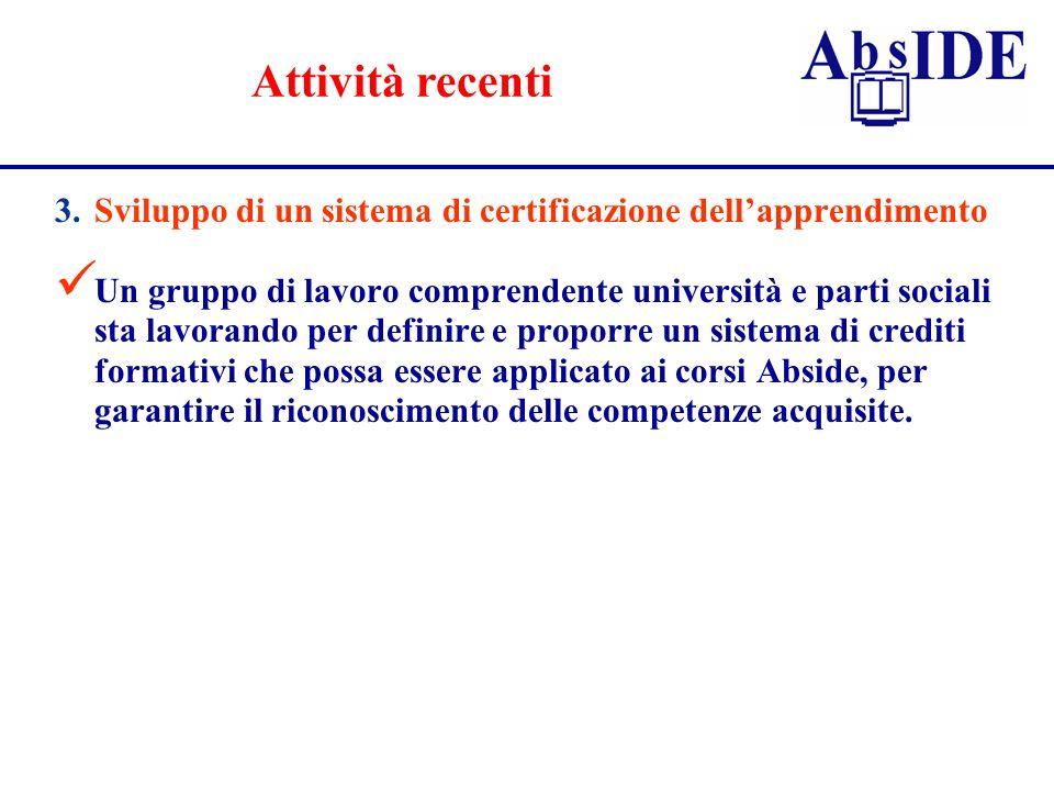 3.Sviluppo di un sistema di certificazione dellapprendimento Un gruppo di lavoro comprendente università e parti sociali sta lavorando per definire e
