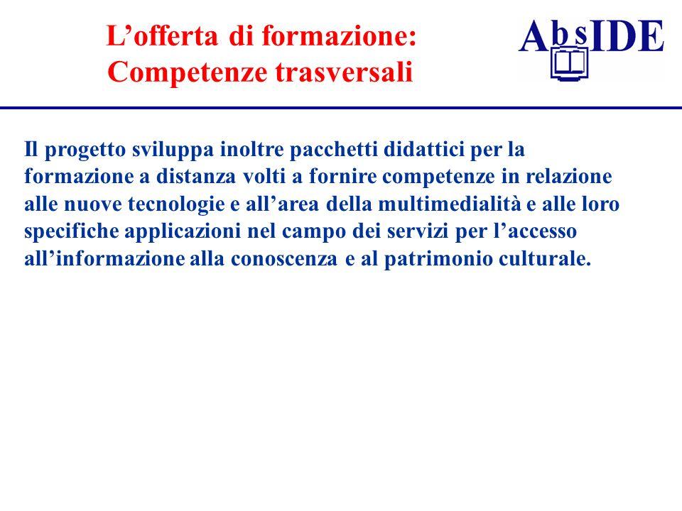 Lofferta di formazione: Competenze trasversali Il progetto sviluppa inoltre pacchetti didattici per la formazione a distanza volti a fornire competenz