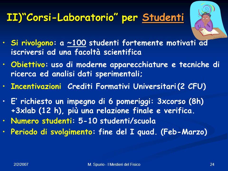 2/2/2007 24M. Spurio - I Mestieri del Fisico II)Corsi-Laboratorio per Studenti Si rivolgono: a ~100 studenti fortemente motivati ad iscriversi ad una