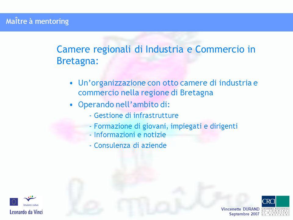 Vincenette DURAND Septembre 2007 Unorganizzazione con otto camere di industria e commercio nella regione di Bretagna Operando nellambito di: - Gestion