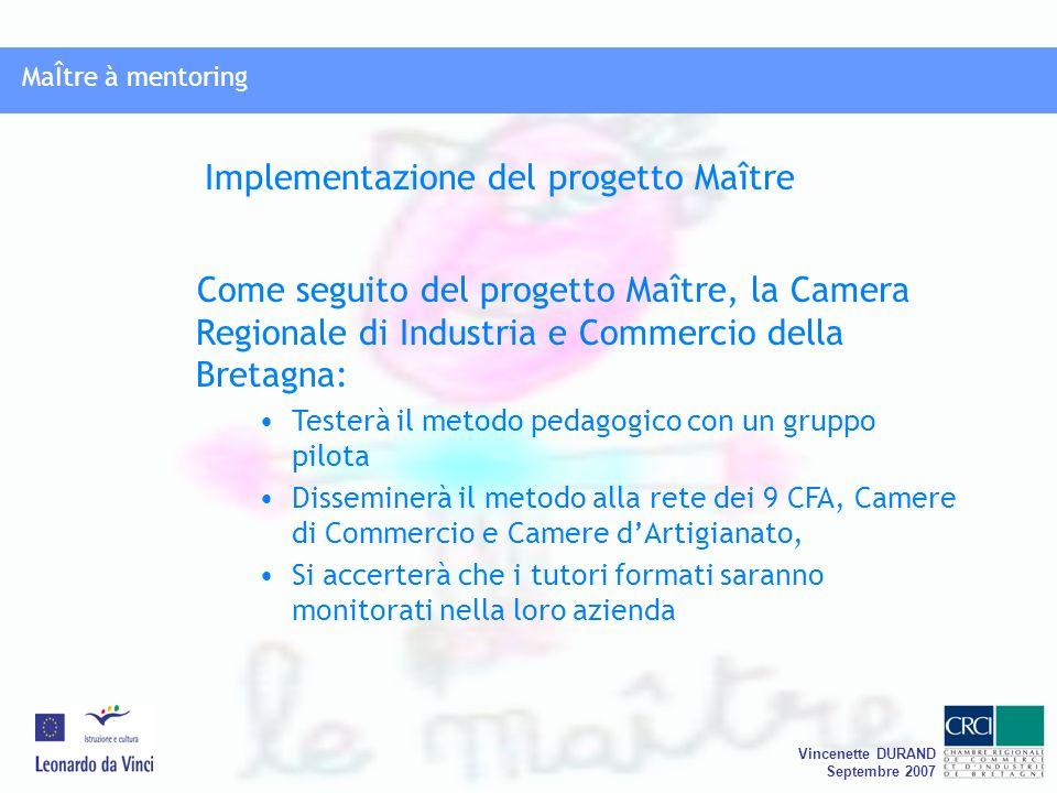 MaÎtre à mentoring Vincenette DURAND Septembre 2007 MaÎtre à mentoring Come seguito del progetto Maître, la Camera Regionale di Industria e Commercio