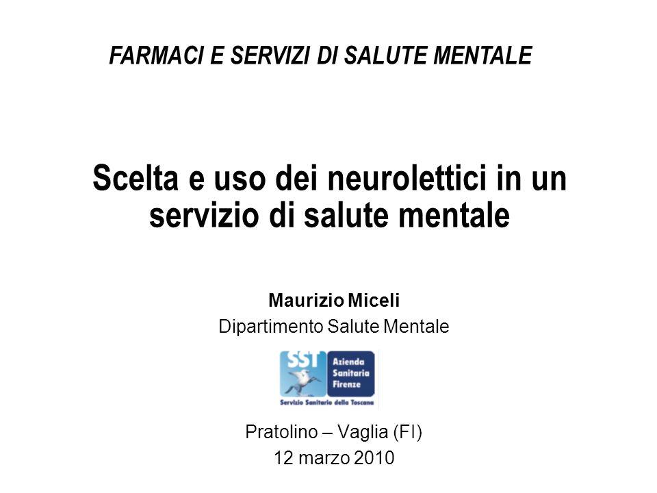 Scelta e uso dei neurolettici in un servizio di salute mentale Maurizio Miceli Dipartimento Salute Mentale Pratolino – Vaglia (FI) 12 marzo 2010 FARMA