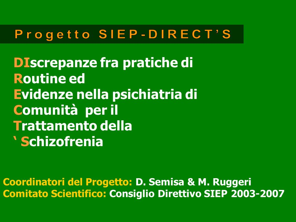 DIscrepanze fra pratiche di Routine ed Evidenze nella psichiatria di Comunità per il Trattamento della Schizofrenia Coordinatori del Progetto: D. Semi