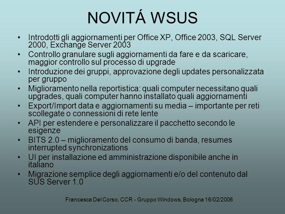 Francesca Del Corso, CCR - Gruppo Windows, Bologna 16/02/2006 NOVITÁ WSUS Introdotti gli aggiornamenti per Office XP, Office 2003, SQL Server 2000, Ex