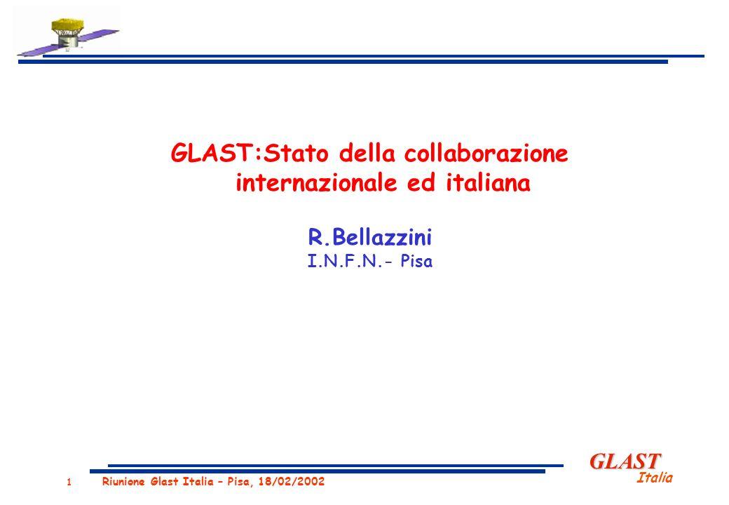 GLAST Italia 1 Riunione Glast Italia – Pisa, 18/02/2002 GLAST:Stato della collaborazione internazionale ed italiana R.Bellazzini I.N.F.N.- Pisa