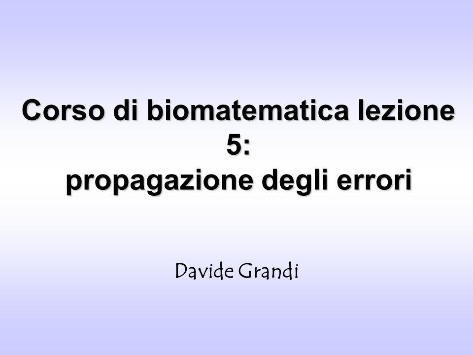 Propagazione degli errori Davide Grandi - Dottorato in Biologia PotenzaPotenza Nel caso in cui avremo