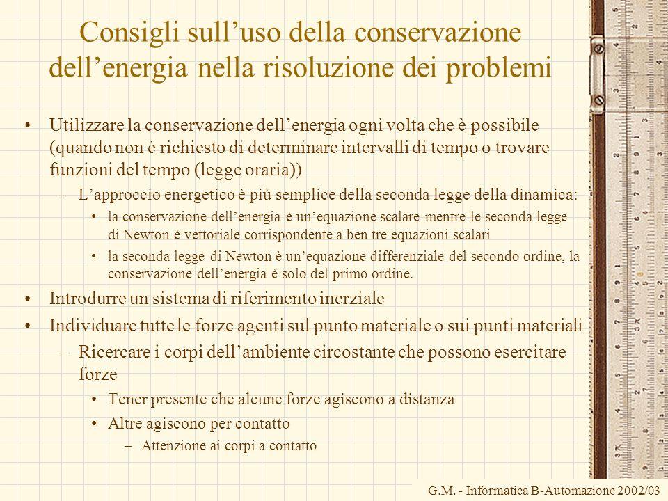 G.M. - Informatica B-Automazione 2002/03 Consigli sulluso della conservazione dellenergia nella risoluzione dei problemi Utilizzare la conservazione d
