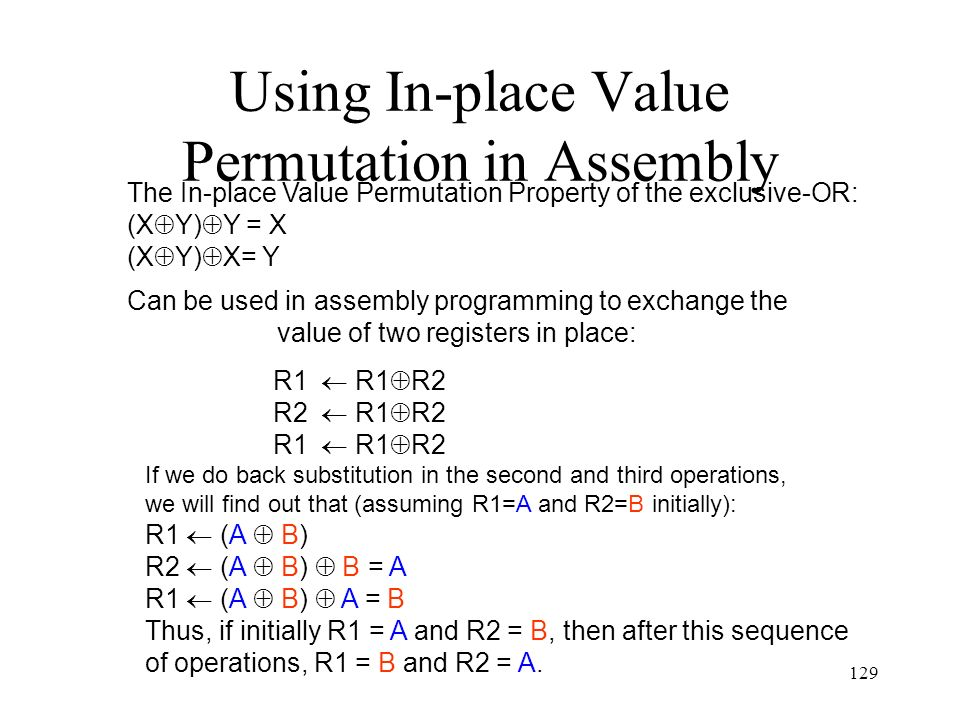 129 Using In-place Value Permutation in Assembly Can be used in assembly programming to exchange the value of two registers in place: R1 R1 R2 R2 R1 R