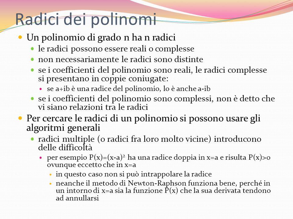 Radici dei polinomi Un polinomio di grado n ha n radici le radici possono essere reali o complesse non necessariamente le radici sono distinte se i co