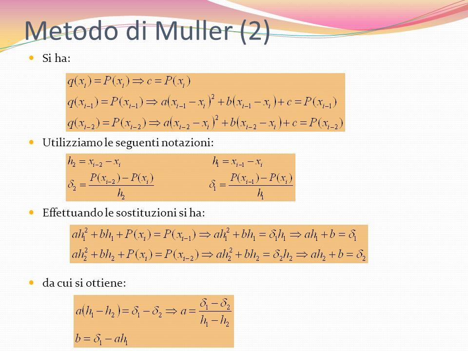 Metodo di Muller (2) Si ha: Utilizziamo le seguenti notazioni: Effettuando le sostituzioni si ha: da cui si ottiene: