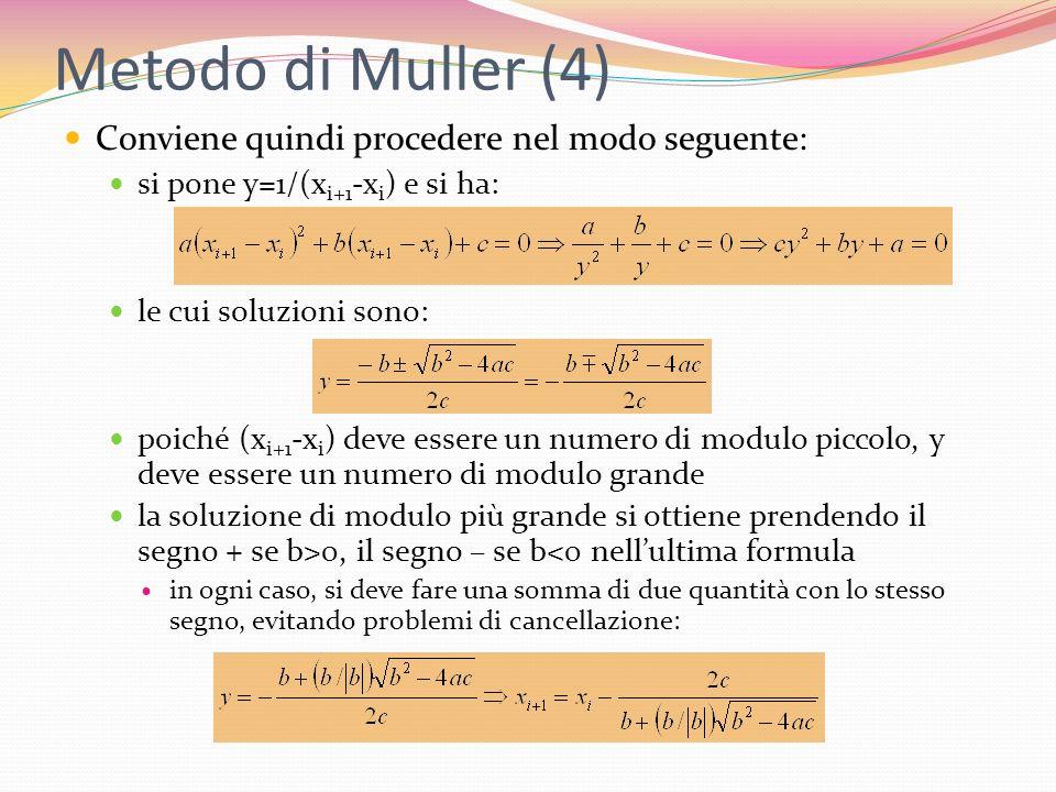 Metodo di Muller (4) Conviene quindi procedere nel modo seguente: si pone y=1/(x i+1 -x i ) e si ha: le cui soluzioni sono: poiché (x i+1 -x i ) deve