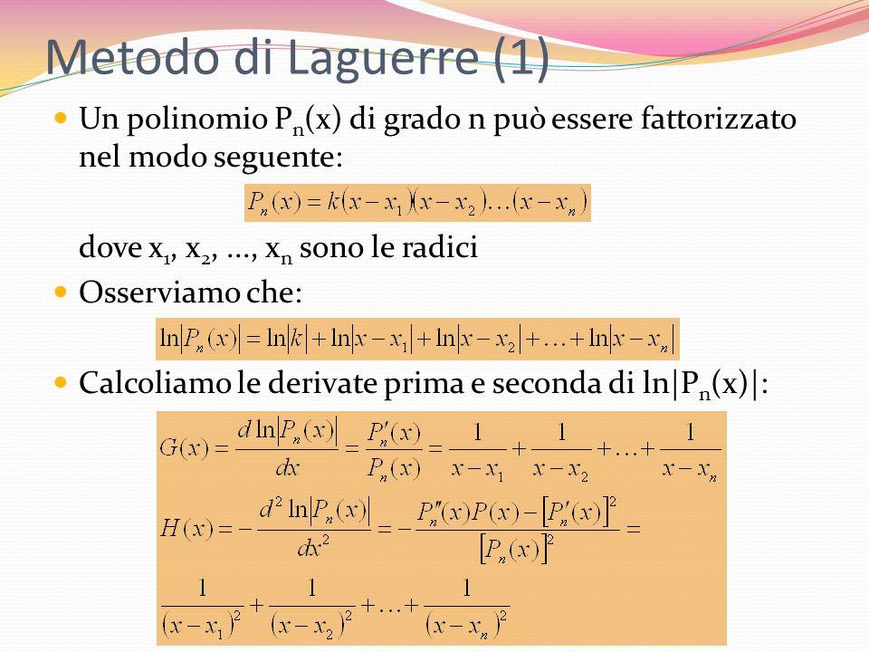 Metodo di Laguerre (1) Un polinomio P n (x) di grado n può essere fattorizzato nel modo seguente: dove x 1, x 2,..., x n sono le radici Osserviamo che