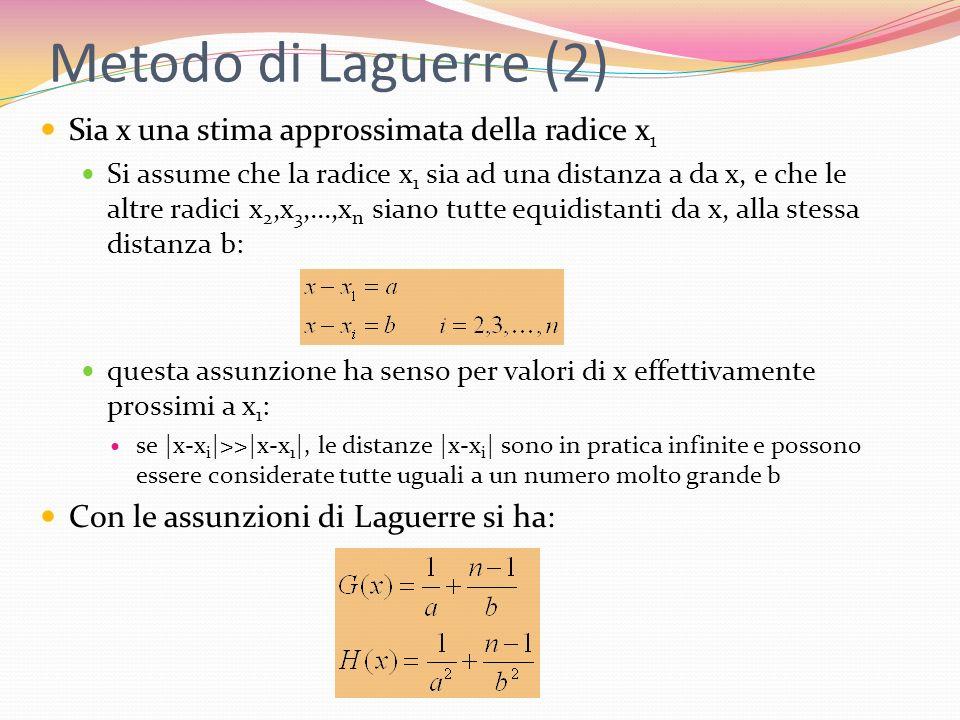 Metodo di Laguerre (2) Sia x una stima approssimata della radice x 1 Si assume che la radice x 1 sia ad una distanza a da x, e che le altre radici x 2