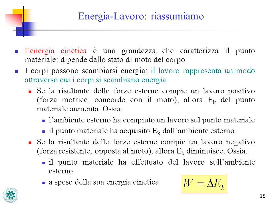 18 lenergia cinetica è una grandezza che caratterizza il punto materiale: dipende dallo stato di moto del corpo I corpi possono scambiarsi energia: il
