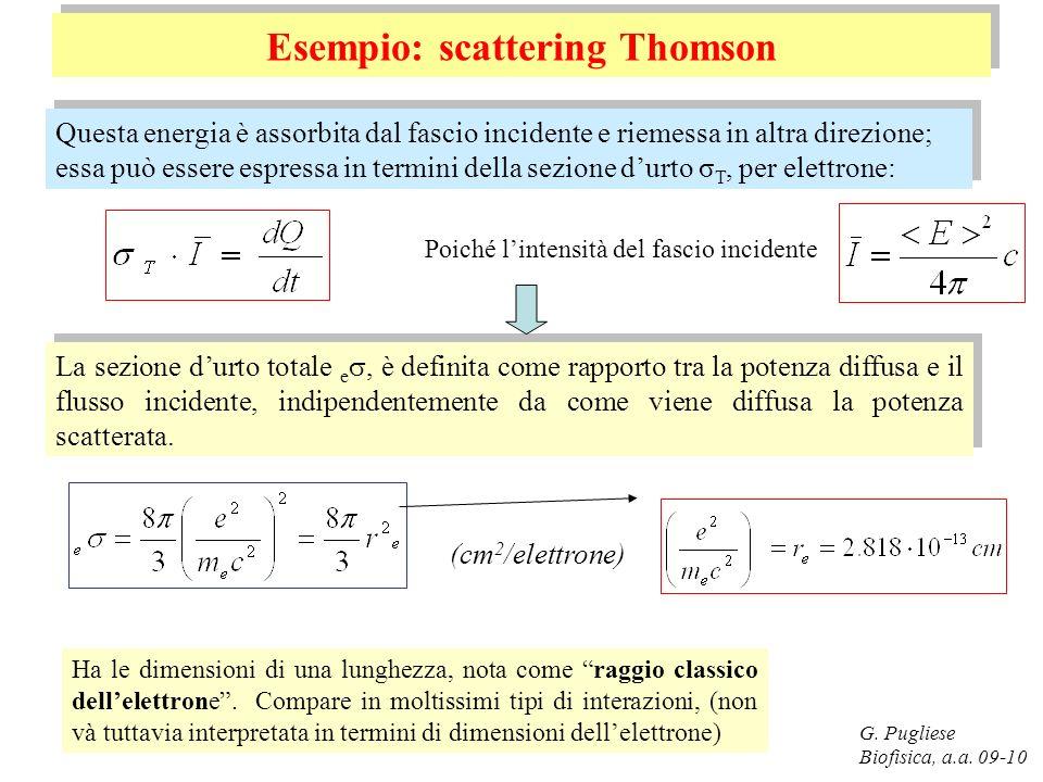 G. Pugliese Biofisica, a.a. 09-10 Esempio: scattering Thomson La sezione durto totale e, è definita come rapporto tra la potenza diffusa e il flusso i