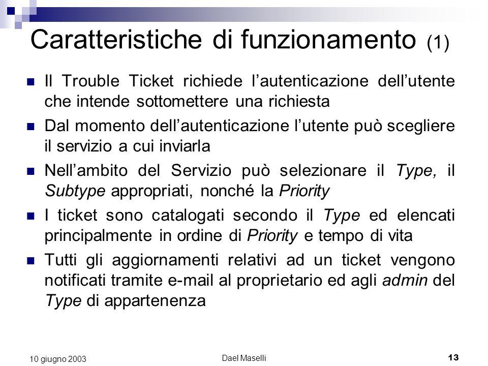 Dael Maselli13 10 giugno 2003 Caratteristiche di funzionamento (1) Il Trouble Ticket richiede lautenticazione dellutente che intende sottomettere una