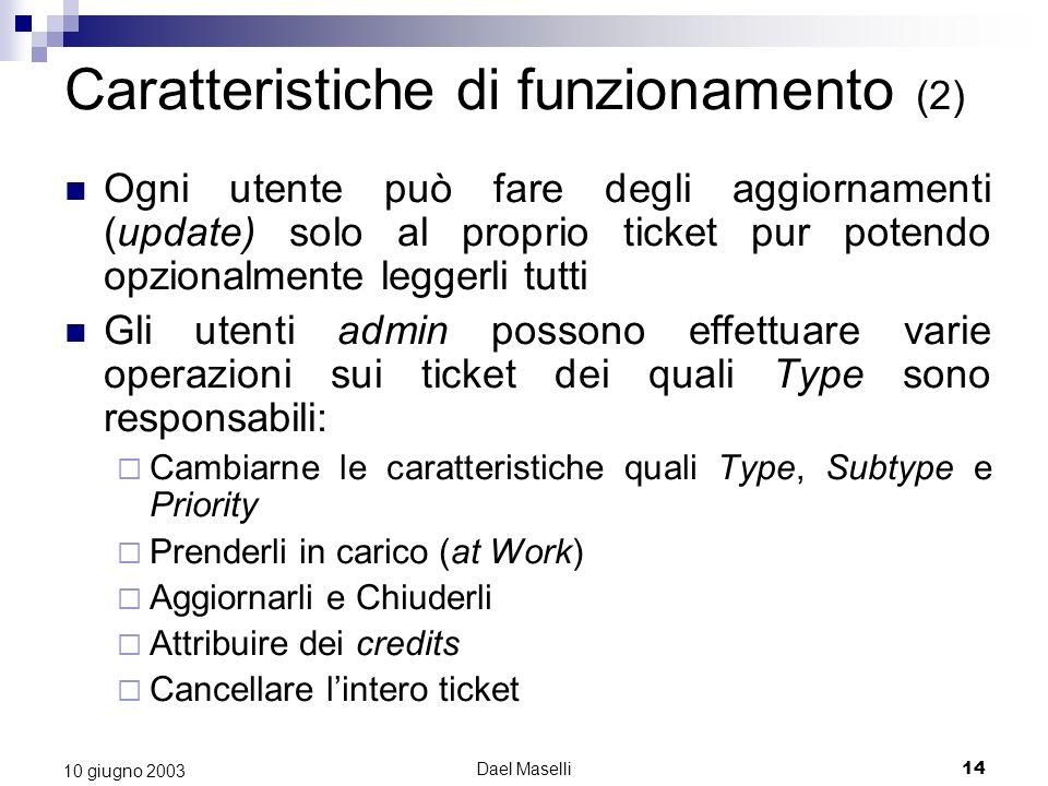 Dael Maselli14 10 giugno 2003 Ogni utente può fare degli aggiornamenti (update) solo al proprio ticket pur potendo opzionalmente leggerli tutti Gli ut