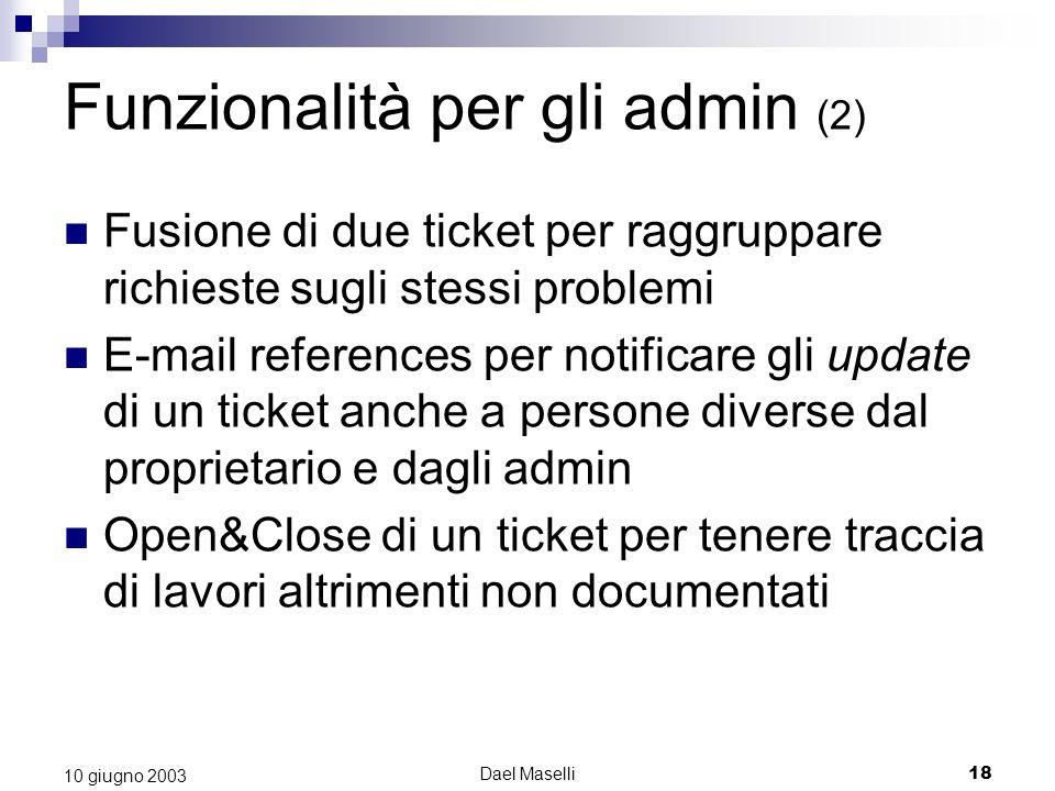 Dael Maselli18 10 giugno 2003 Fusione di due ticket per raggruppare richieste sugli stessi problemi E-mail references per notificare gli update di un