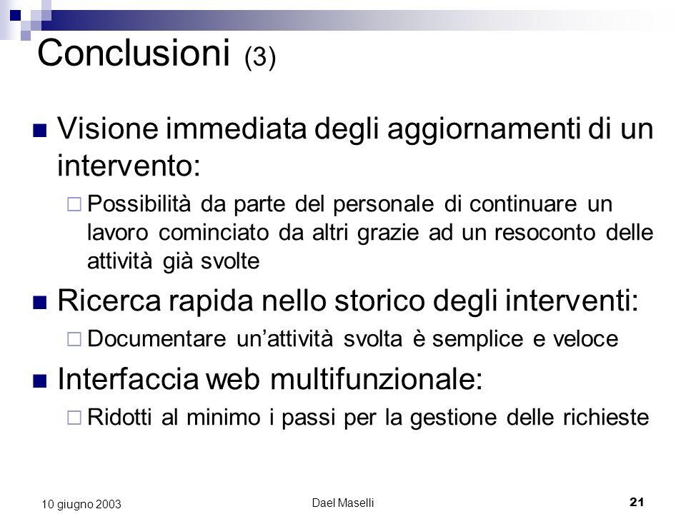 Dael Maselli21 10 giugno 2003 Conclusioni (3) Visione immediata degli aggiornamenti di un intervento: Possibilità da parte del personale di continuare