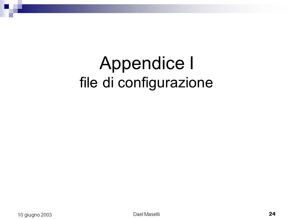 Dael Maselli24 10 giugno 2003 Appendice I file di configurazione